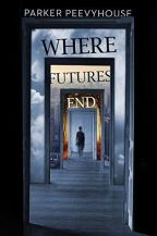 Where Futures End by Parker Preevyhouse