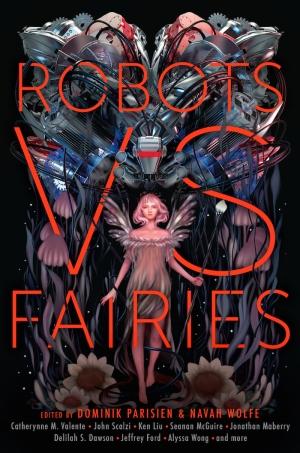 Robots versus Fairies by Dominik Parisien & Navah Wolfe