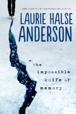 The Impossible Knife of Memory by Laurie Halse Anderso
